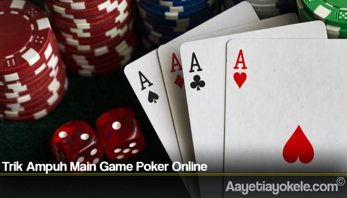 Trik Ampuh Main Game Poker Online
