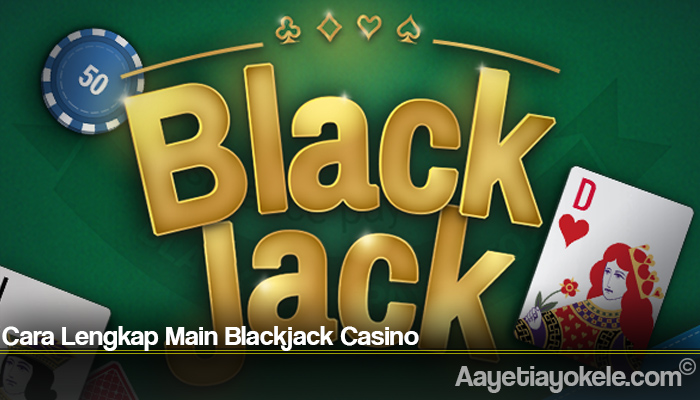 Cara Lengkap Main Blackjack Casino